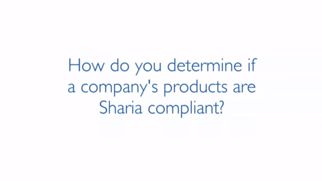 HOW DO YOU DETERMINE IF A COMPANY'S PRODUCTS ARE SHARIAH-COMPLIANT?